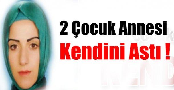 2 ÇOCUK ANNESİ KENDİNİ ASTI !