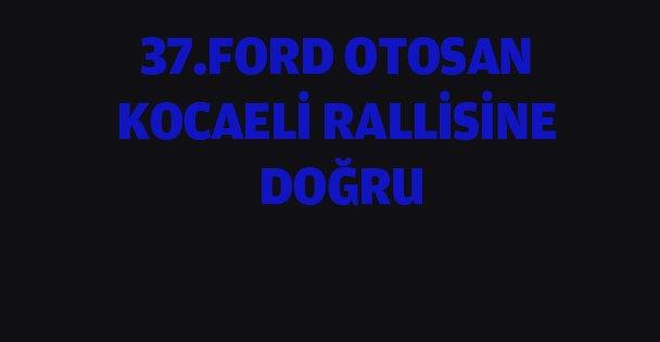 37. Ford Otosan Kocaeli Rallisi'ne doğru
