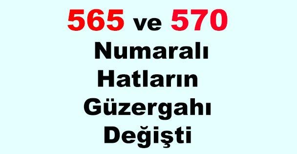 565 ve 570 Numaralı Hatların Güzergahı Değişti