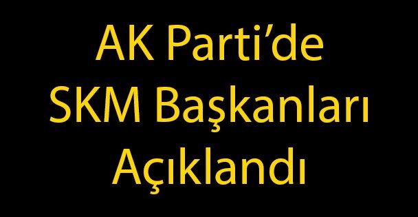 AK Parti'de SKM Başkanları Açıklandı