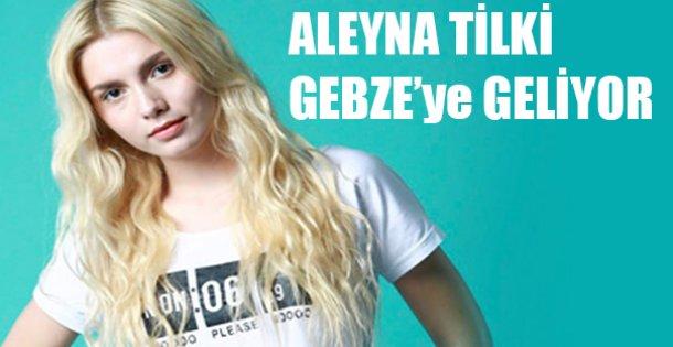 Aleyna Tilki Gebze'ye Geliyor !