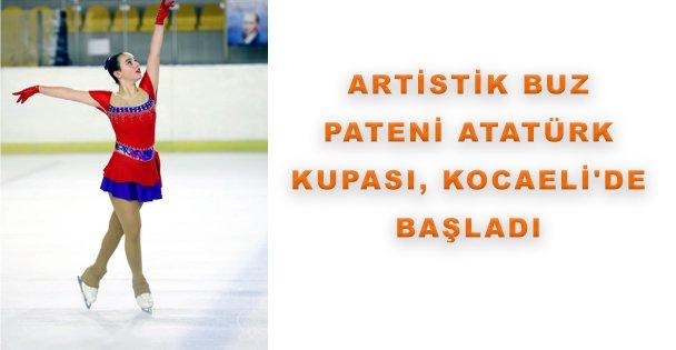 Artistik Buz Pateni Atatürk Kupası, Kocaeli'de Başladı
