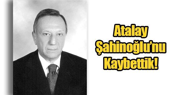 Atalay Şahinoğlu'nu Kaybettik!