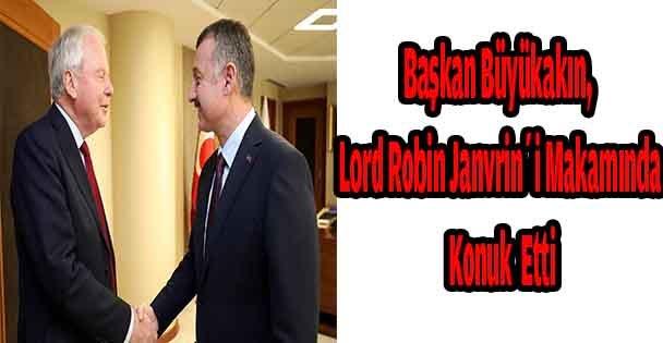 Başkan Büyükakın, Lord Robin Janvrin'i makamında konuk etti