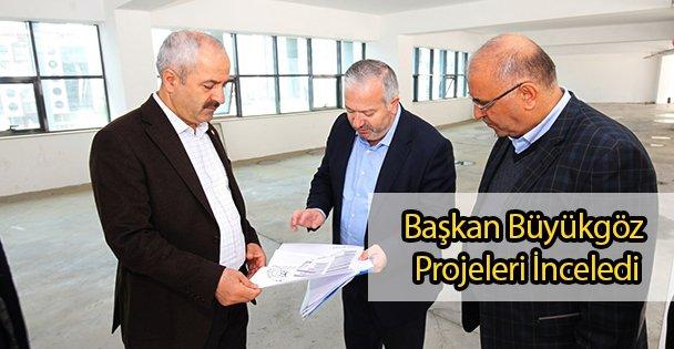 Başkan Büyükgöz  Projeleri İnceledi
