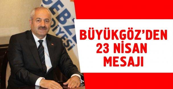 Başkan Büyükgöz'ün 23 Nisan Mesajı