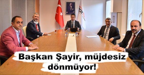 Başkan Şayir, Ankara'dan müjdesiz dönmüyor!