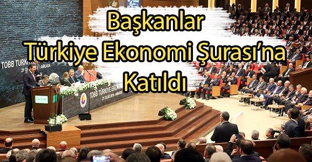 Başkanlar Türkiye Ekonomi Şurası'na Katıldı