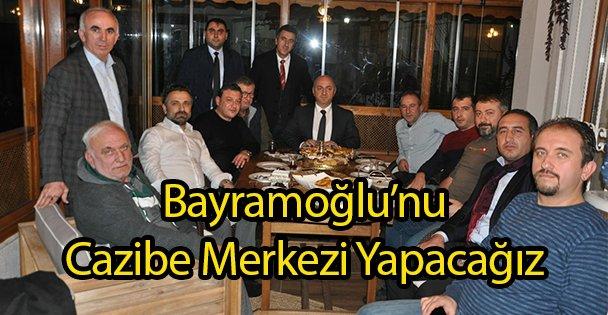Bayramoğlu'nu Cazibe Merkezi Yapacağız