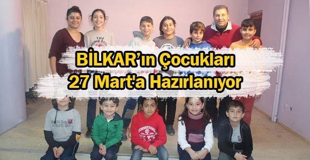 BİLKAR'ın Çocukları 27 Mart'a Hazırlanıyor
