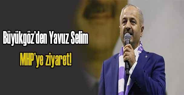 Büyükgöz'den Yavuz Selim           MHP'ye ziyaret!