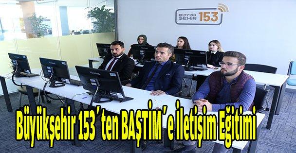 Büyükşehir 153'ten BAŞTİM'e iletişim eğitimi