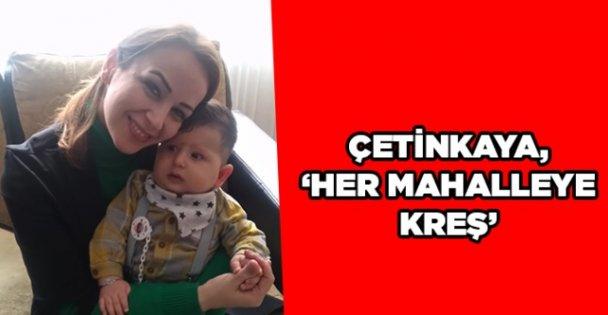 """Çetinkaya, 'Her Mahalleye Kreş"""""""