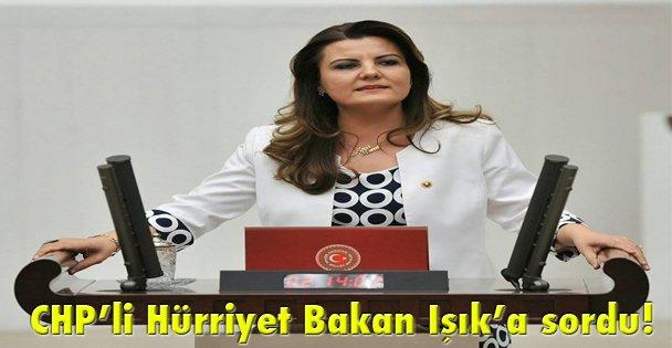 CHPli Hürriyet Bakan Işıka sordu!