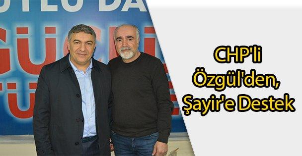 CHP'li Özgül'den, Şayir'e Destek