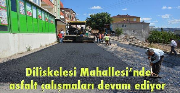 Diliskelesi Mahallesinde asfalt çalışmaları devam ediyor