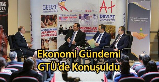 Ekonomi Gündemi GTÜ'de Konuşuldu