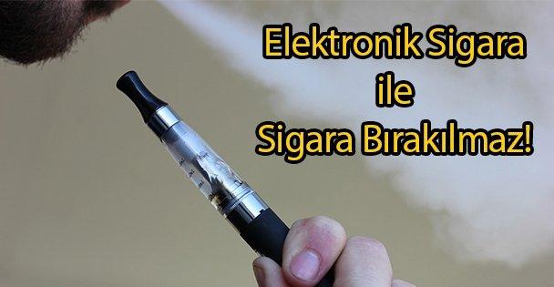 Elektronik Sigara ile Sigara Bırakılmaz!