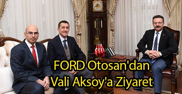 FORD Otosan'dan Vali Aksoy'a Ziyaret