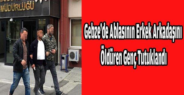 Gebze'de Ablasının Erkek Arkadaşını Öldüren Genç Tutuklandı