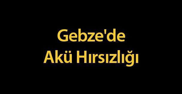 Gebze'de Akü Hırsızlığı