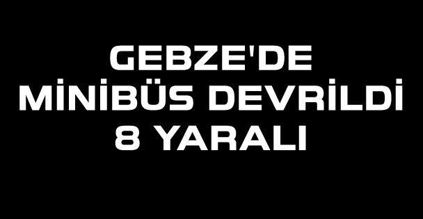 Gebze'de işçileri taşıyan minibüs devrildi: 8 yaralı