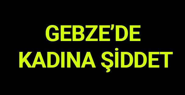 Gebze'de kadına şiddet