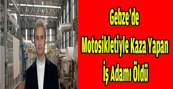 Gebze'de motosikletiyle kaza yapan iş adamı öldü