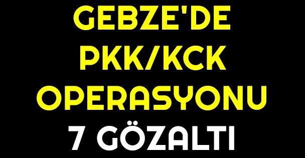 Gebze'de PKK/KCK operasyonu: 7 gözaltı