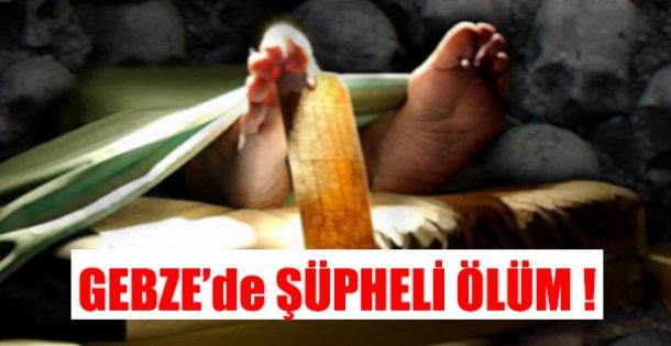 Gebze'de Şüpheli Ölüm!