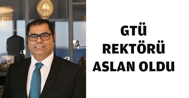 Gebze'nin rektörü Aslan oldu