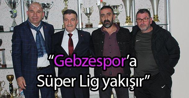 """'Gebzespor'a Süper Lig yakışır"""""""