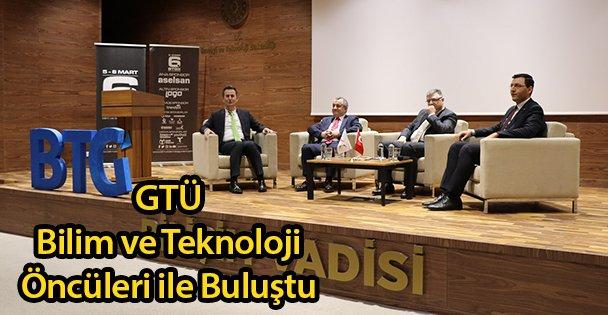 GTÜ Bilim ve Teknoloji Öncüleri ile Buluştu