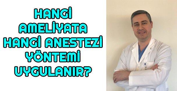Hangi Ameliyata,  Hangi Anestezi Yöntemi Uygulanır?