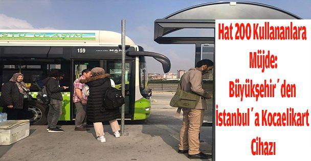 Hat 200 kullananlara müjde: Büyükşehir'den İstanbul'a Kocaelikart cihazı