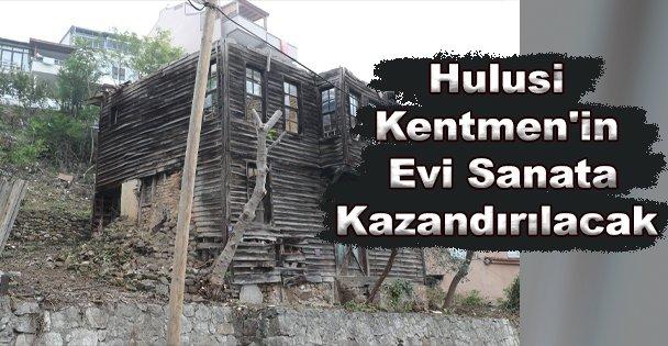 Hulusi Kentmen'in İzmit'teki Evi Sanata Kazandırılacak