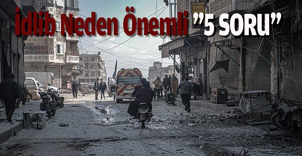 İdlib Neden Önemli ''5 SORU''