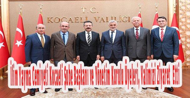 İlim Yayma Cemiyeti Kocaeli Şube Başkanı ve Yönetim Kurulu Üyeleri, Valimizi Ziyaret  Etti