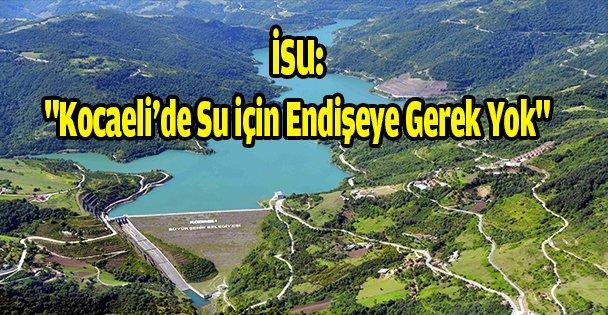 İSU: 'Kocaeli'de su için endişeye gerek yok'
