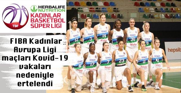 İzmit Belediyespor'un FIBA Kadınlar Avrupa Ligi maçları Kovid-19 vakaları nedeniyle ertelendi