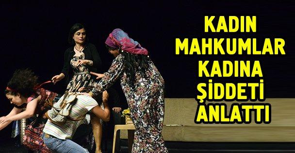 Kadın mahkumlar 'kadına şiddeti' sahnede anlattı