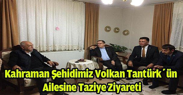 Kahraman Şehidimiz Volkan Tantürk'ün ailesine taziye ziyareti