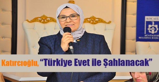 """Katırcıoğlu, 'Türkiye Evet ile Şahlanacak"""""""