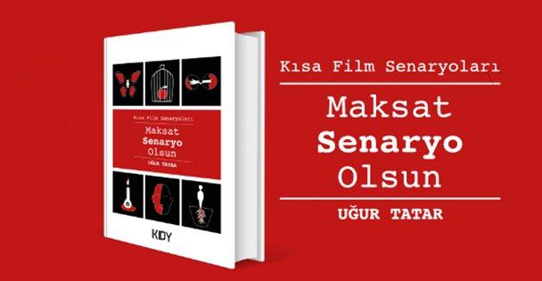 Kısa Film Senaryo kitabı 'Maksat Senaryo Olsun' çıktı!