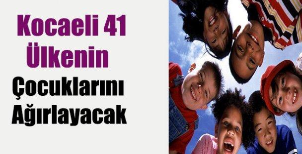 Kocaeli 41 ülkenin çocuklarını ağırlayacak
