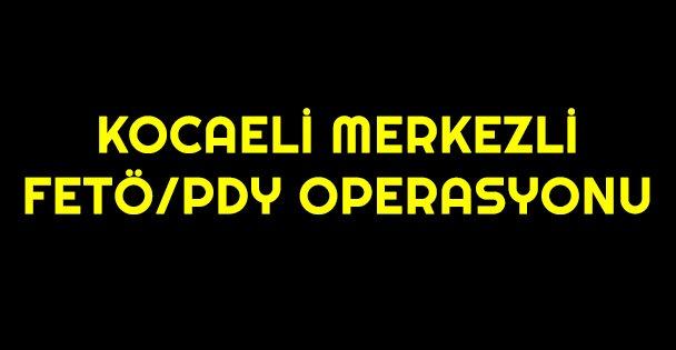 Kocaeli merkezli 8 ilde FETÖ/PDY operasyonu