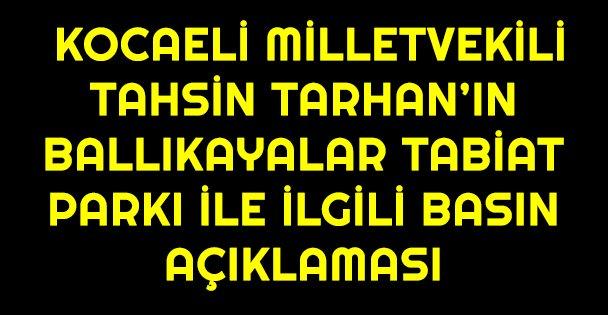 Kocaeli Milletvekili Tahsin Tarhan'ın Ballıkayalar Tabiat Parkı İle İlgili Basın Açıklaması