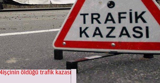 4 işçinin öldüğü trafik kazası