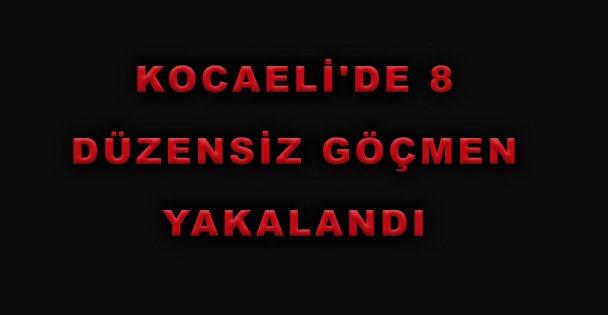 Kocaeli'de 8 Düzensiz Göçmen Yakalandı