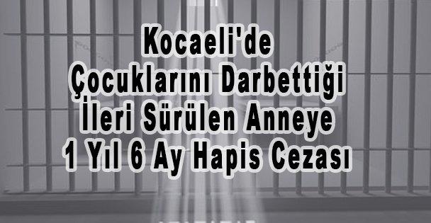 Kocaeli'de Çocuklarını Darbettiği İleri Sürülen Anneye 1 Yıl 6 Ay Hapis Cezası